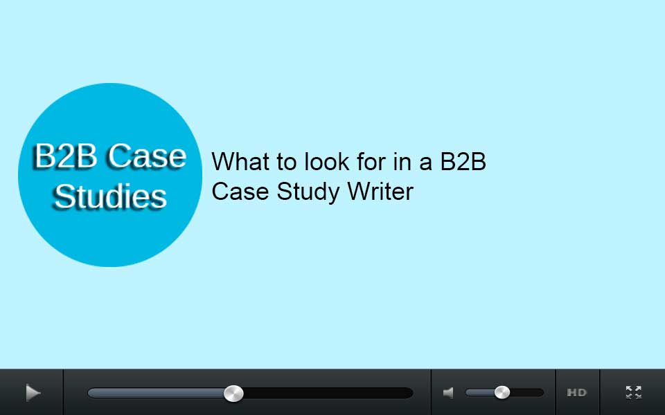 What to look for in a B2B case study writer: