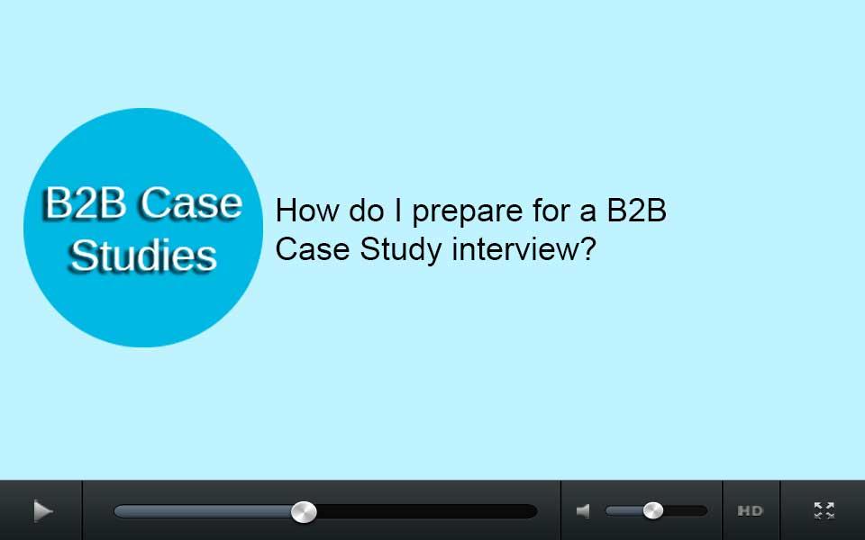 How do I prepare for a B2B case study interview?