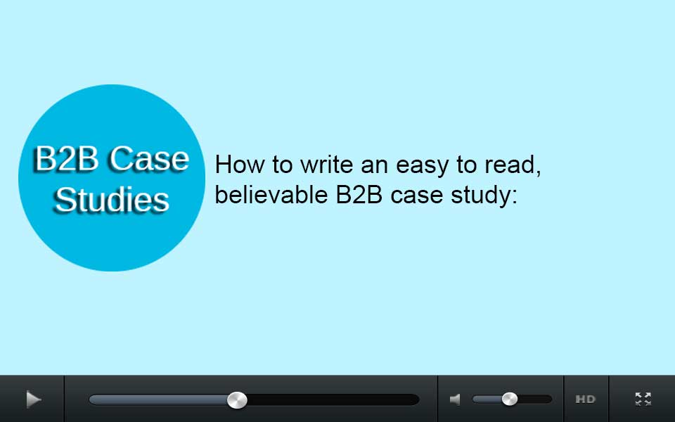 How to write an easy-to-read, believable B2B case study: