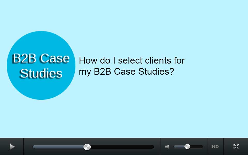 How do I select clients for my B2B case studies?