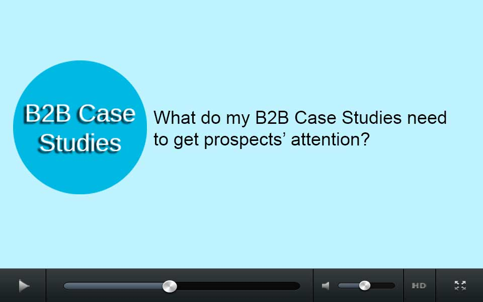 What do my B2B case studies need to get prospects' attention?