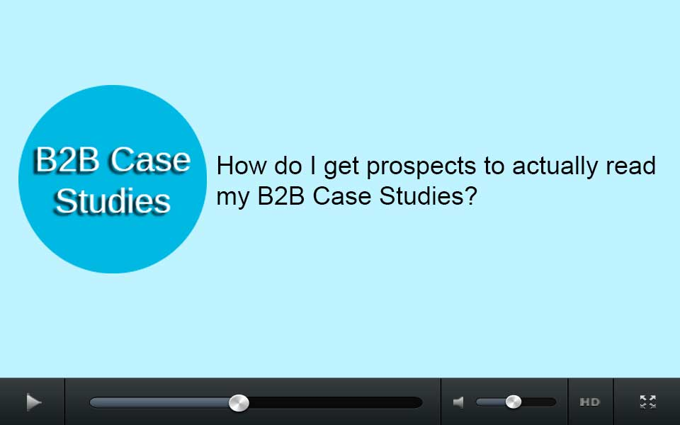 How do I get prospects to actually read my B2B case studies?